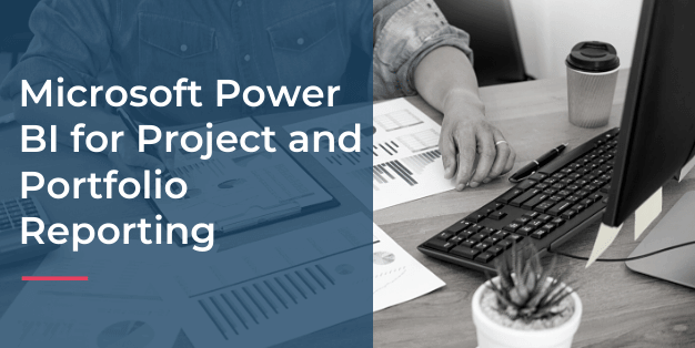 How to Use Power BI for Project and Portfolio Reporting